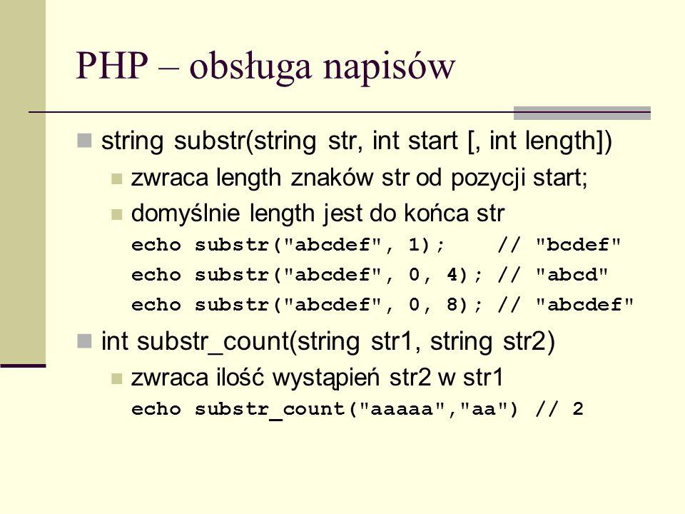 PHP – obsługa napisów string substr(string str, int start [, int length]) zwraca length znaków str od pozycji start;